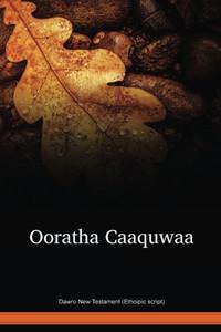 Dawro Language New Testament (Ethoipic script) / Ooratha Caaquwaa (DWRNT) / Ethiopia