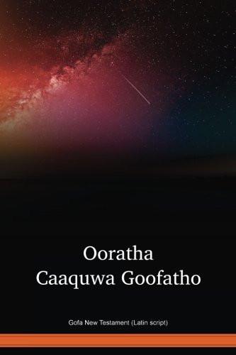 Gofa Language New Testament (Latin script) / Ooratha Caaquwa Goofatho (GOFRNT) / Ethiopia
