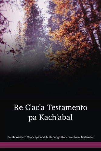 South Western Yepocapa and Acatenango Kaqchikel New Testament / Re C'ac'a Testamento pa Kach'abal (CAKYNT) / Guatemala
