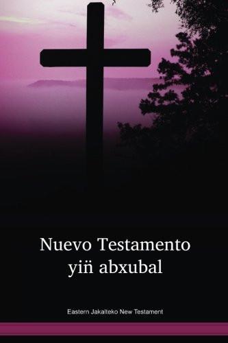 Eastern Jakalteko Language New Testament / Nuevo Testamento yin̈ abxubal (JACNT) / Guatemala, Mexico