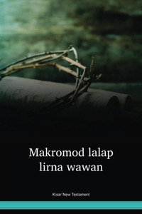 Kisar Language New Testament / Makromod lalap lirna wawan (KJENT) / Indonesia