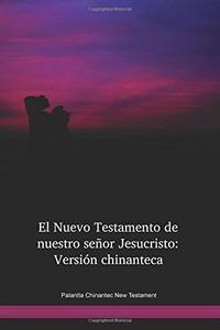 Palantla Chinantec Language New Testament / El Nuevo Testamento de nuestro señor Jesucristo: Versión chinanteca (CPANT) / Palantla Chinantec 1973 Edition / Mexico