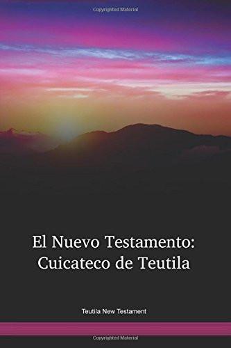 Teutila Language New Testament / El Nuevo Testamento: Cuicateco de Teutila (CUTNT) / Cuicateco de Teutila New Testament / Mexico
