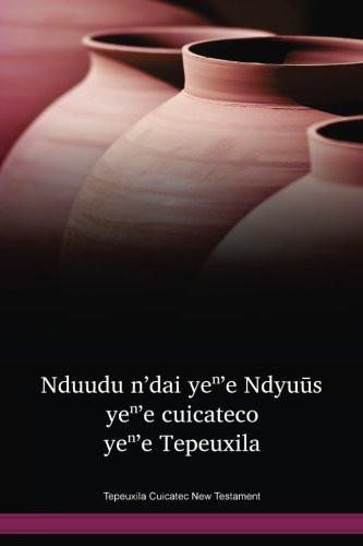 Tepeuxila Cuicatec Language New Testament / Nduudu n'dai yeⁿ'e Ndyuūs yeⁿ'e cuicateco yeⁿ'e Tepeuxila (CUXNT) / The Bible in Cuicatec, Tepeuxila / Mexico