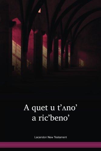 Lacandon Language New Testament / A quet u t'ʌno' a ric'beno' (LACNT) / The New Testament in Lacandon / Mexico