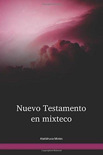 Atatláhuca Mixtec Language / Nuevo Testamento En El Mixteco De Atatláhuca (MIBWBT) / The New Testament of Mixtec, Atatláhuca / Mexico