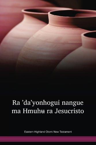 Eastern Highland Otomi Language New Testament / Ra 'da'yonhogui nangue ma Hmuhʉ ra Jesucristo (OTMWBT) / The New Testament in Otomi / Mexico