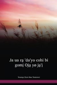 Tenango Otomi Language New Testament / Ja ua ra ̱'da'yo cohi bi gohmi ̱Oja ̱yø ja'̱i̱ en el otomí de Tenango (OTNWBT) / The New Testament in Otomi, Tenango / Mexico
