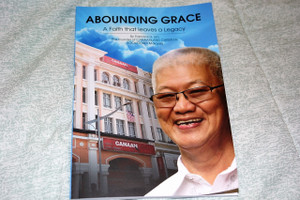 Abounding Grace: A Faith that Leaves a Legacy  By Francis K.H. Lim – The founder of CANAANLAND CHRISTIAN BOOKSTORES Malaysia