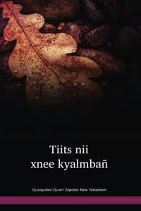 Quioquitani-Quierí Zapotec New Testament / Tiits Nii Xnee Kyalmbañ - El Nuevo Testamento en el Zapoteco de Quioquitani (ZTQTBL) / Quioquitani-Quierí Zapotec 2000 Edition / Mexico