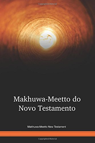 Makhuwa-Meetto New Testament / Makhuwa-Meetto do Novo Testamento (MGHWBT) / The New Testament in the Makhuwa-Meetto / Mozambique, Tanzania, Malawi