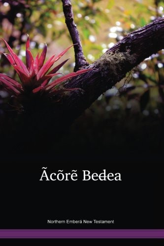 Northern Emberá New Testament / Ãcõrẽ Bed̶ea (EMPWYI) / The New Testament in Northern Emberá / Colombia, Panama