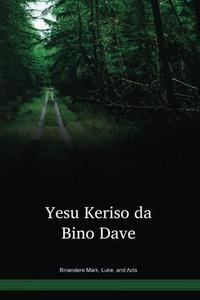 Binandere Language Mark, Luke, and Acts / Yesu Keriso da Bino Dave (BHGBHG) / Portions in Binandere / Papua New Guinea