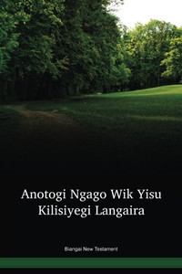 Biangai Language New Testament / Anotogi Ngago Wikta (BIGWBT) / Biangai 1985 Edition / Papua New Guinea