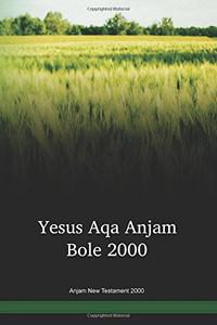 Anjam Language New Testament 2000 / Yesus Aqa Anjam Bole (BOJYAA) / The New Testament in Anjam / Papua New Guinea