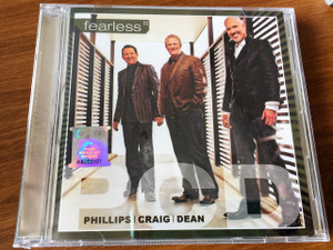 Fearless CD by Phillips, Craig & Dean / Contemporary Christian music trio composed of pastors Randy Phillips, Shawn Craig, and Dan Dean