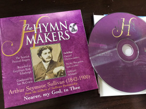 The Hymn Makers: Arthur Seymour Sullivan - Nearer, My God, To Thee / Format: Audio CD / Scottish Festival Singers / Organist: John Langdon / Soloists: Staphanie Lewis and Morag Campbell / Conductor: Ian McCrorie