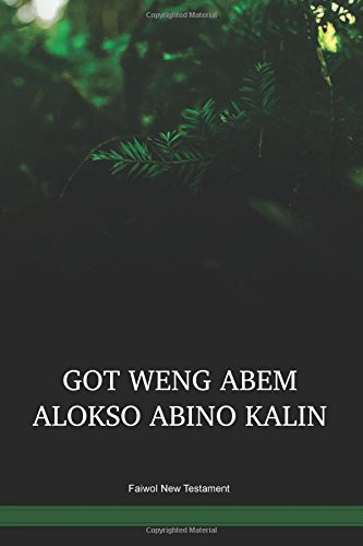 Faiwol Language New Testament / Got Weng Abem (FAIPNG) / The New Testament in Faiwol / Papua New Guinea