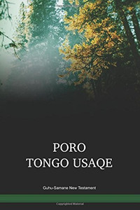Guhu-Samane Language New Testament / Poro tongo usaqe(GHSWBT) / The New Testament in Guhu-Samane / Papua New Guinea