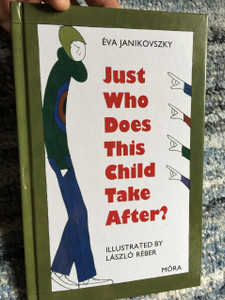 Just Who Does This Child Take After? /  Eva Janikovszky