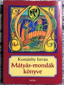 Mátyás-mondák könyve / Writer: Komjáthy István / A Hungarian Matyas History Book / Magyarorszag / Hungary