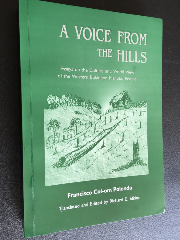 A Voice from the Hills / Essays on the Culture and World View of the Western Bukidnon Manobo People / Philippines