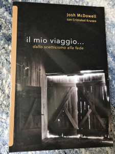 Il mio viaggio ...dallo scetticismo alla fede / My Journey …from Skepticism to Faith in Italian Language /  Authors: Josh McDowell , Cristobal Krusen