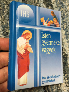Isten Gyermeke Vagyok - Szines Kepekkel Illusztralt Ima- és énekeskönyv gyermekeknek (Szent István Társulat) / Hungarian Language Catholic Prayerbook for Children (9789633614952)