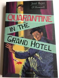Quarantine in the Grand hotel by Jenő Rejtő (P. Howard) / English edition of Vesztegzár a Grand Hotelben / Corvina 2017 / 4th edition / Translated by István Farkas (9789631364583)