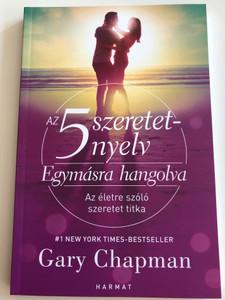 The Five Love Languages: The Secret to Love that Lasts in Hungarian / Az 5 szeretetnyelv: Egymásra hangolva / Az életre szóló szeretet titka / Gary Chapman (Szerző) (9789632882680)