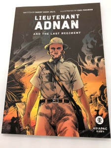 Lieutenant Adnan and The Last Regiment / Illustrated by Zaki Ragman / Written by Danny Jalil / History of Singapore 1942 Japanese Invasion / The Battle of Bukit Chandu