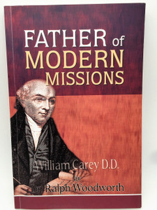 Father of Modern Missions: William Carry D.D. by Dr.Ralph Woodworth