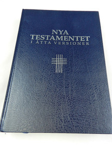 The 8 Language Version New Testament / Nya testamentet i åtta versioner / 5 Swedish, 2 English, and Greek Texts Parallel in Eight Columns / Sweden