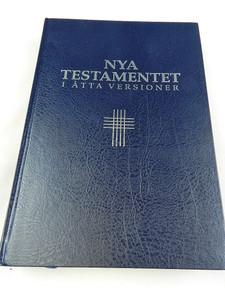 The 8 Language Version New Testament / Nya testamentet i åtta versioner / 5 Swedish, 2 English, and Greek Texts Parallel in Eight Columns / Sweden