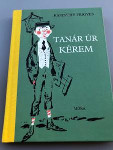 Karinthy Frigyes Tanár úr kérem / Illusztrátor: Kass János / Kiadó:  Móra Könyvkiadó  / 13th Edition