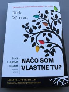 Purpose Driven Life in Slovakian Language / Život s jasným cieľom/ Načo som vlastne tu? / Druhé doplnené vydanie / Slovak Translation Edition / Rick Warren