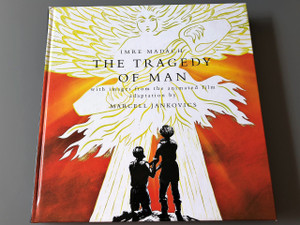 Imre Madach: The Tragedy of Man – With Images From The Animated Film Adaptation By Marcell Jankovics, 2012 Edition / C. P. Sanger Translation / THE MOST QUOTED CLASSICAL HUNGARIAN TRAGEDY!