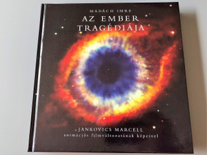 Madách Imre:  Az ember tragédiája Jankovics Marcell animációs filmváltozatának képeivel / 135 színes kép / Magyar Nyelven / In Hungarian Language / THE MOST QUOTED CLASSICAL HUNGARIAN TRAGEDY!