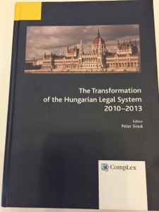 TRANSFORMATION OF THE HUNGARIAN LEGAL SYSTEM 2010-2013  / Complex Kiadó / Editor: Péter Smuk
