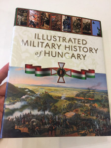 Illustrated Military History of Hungary  by Róbert Hermann / Zrínyi kiadó 2013