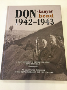 Don Bend 1942–1943 by Péter Szabó / Bilingual English-Hungarian Book / Don-Kanyar / Hungarian Military History the Don Breakthrough