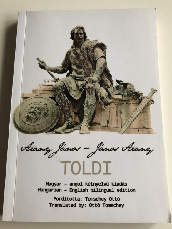 Arany János: Toldi / Bilingual Hungarian - English Edition / Translated to English by Tomschey Ottó / To the 200th anniversary of the poet's birth (9789631284300)