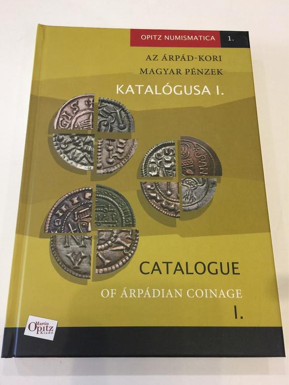 Az Árpád-kori magyar pénzek katalógusa I. / Catalogue of Árpádian Coinage 1 Bilingual / Tóth Csaba – Kiss József Géza – Fekete András / coins minted by the kings of Hungary between 1000–1204 (9789639987265)