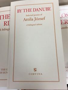 By the Danube - Selected Poems of Attila József (3.kiadás) Hungarian - English Bilingual Edition / József Attila válogatott versei magyar-angol kétnyelvű kiadásban / Magyar Versek