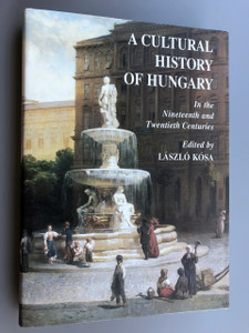 A Cultural History of Hungary in the Nineteenth and Twentieth Centuries by Laszlo Kosa