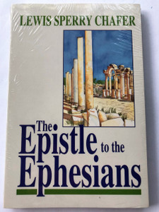 The Epistle to the Ephesians by Lewis Sperry Chafer