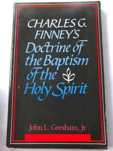 Charles G. Finney's Doctrine of the Baptism of the Holy Spirit by John L. Gresham Jr.