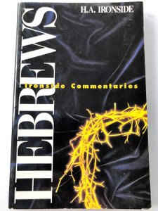 Hebrews IRONSIDE COMMENTARIES Series - Revised Edition by H. A. Ironside