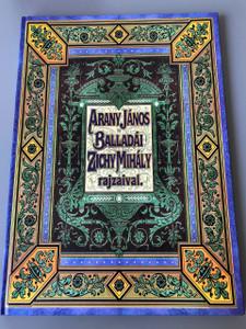 Arany János balladái Zichy Mihály rajzaival (hasonmás) / Az 1800-as ávek végén kiadott mű facsimile kiadása  / Hungarian Ballads by Arany 1853