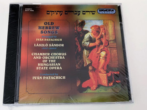 Old Hebrew Songs HCD 18005 / Arranged and Conducted by Patachich Iván / Chief Cantor: Sándor László / Chamber Chorus and Orchestra of the Hungarian State Opera